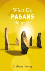 What Do Pagans Believe? ebook by Graham Harvey
