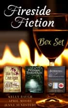 Fireside Fiction Box Set - Miss You Once Again, Bobbing for Watermelons, Passing Through ebook by Kelly Baugh, April Moore, Jenny Sundstedt