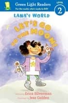 Lana's World: Let's Go to the Moon ebook by Erica Silverman, Jess Golden