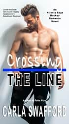 Crossing The Line - An Atlanta Edge Hockey Novel ebook by Carla Swafford