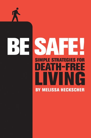 Be Safe! - Simple Strategies for Death-Free Living ebook by Melissa Heckscher