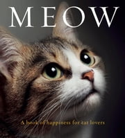 Meow - A Book of Happiness for Cat Lovers ebook by Jones,Anouska
