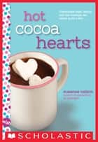 Hot Cocoa Hearts: A Wish Novel ebook by Suzanne Nelson