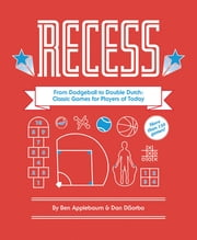 Recess - From Dodgeball to Double Dutch: Classic Games for Players of Today ebook by Ben Applebaum,Dan DiSorbo