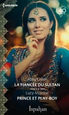 La fiancée du sultan - Prince et play-boy ebook by Abby Green, Lucy Monroe