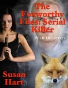 The Foxworthy Files: Serial Killer - #1 In the Series ebook by Susan Hart