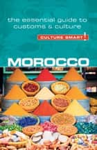 Morocco - Culture Smart! - The Essential Guide to Customs & Culture ebook by Jillian York