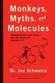 Monkeys, Myths and Molecules - Separating Fact from Fiction in the Science of Everyday Life ebook by Dr. Joe Schwarcz