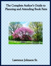 Author's Guide to Planning and Selling at Book Fairs and Festivals ebook by Lawrence Johnson Sr.