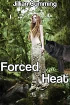Forced Heat (Forced and Bred for the Werewolf #1) ebook by Jillian Cumming