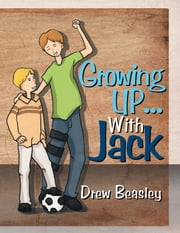 Growing UP... With Jack ebook by Drew Beasley