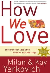 How We Love - Discover Your Love Style, Enhance Your Marriage ebook by Milan Yerkovich,Kay Yerkovich