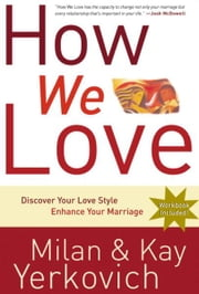 How We Love, Expanded Edition - Discover Your Love Style, Enhance Your Marriage ebook by Milan Yerkovich, Kay Yerkovich