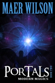 Portals: Modern Magics, Book 2 ebook by Maer Wilson