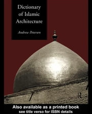Dictionary of Islamic Architecture ebook by Peterson, Andrew