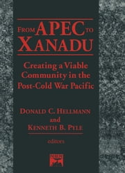 From Apec to Xanadu: Creating a Viable Community in the Post-cold War Pacific - Creating a Viable Community in the Post-cold War Pacific ebook by Donald C. Helleman,Kenneth B. Pyle,Donald C. Hellman