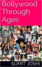 Bollywood Through Ages ebook by Sumit Joshi