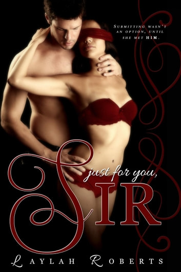 Just For You, Sir - Doms of Decadence, #1 ebook by Laylah Roberts