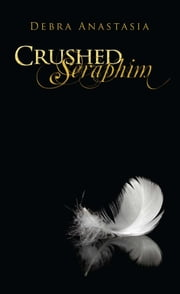 Crushed Seraphim ebook by Debra Anastasia