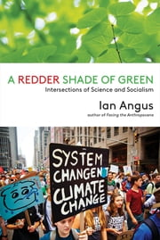 A Redder Shade of Green - Intersections of Science and Socialism ebook by Ian Angus