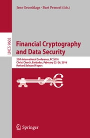 Financial Cryptography and Data Security - 20th International Conference, FC 2016, Christ Church, Barbados, February 22–26, 2016, Revised Selected Papers ebook by Jens Grossklags, Bart Preneel