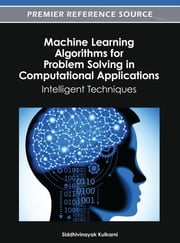 Machine Learning Algorithms for Problem Solving in Computational Applications - Intelligent Techniques ebook by Siddhivinayak Kulkarni