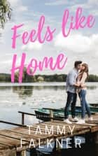 Feels Like Home ebook by Tammy Falkner