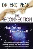 The Reconnection ebook by Eric Pearl