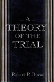 A Theory of the Trial ebook by Burns, Robert P.