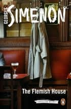 The Flemish House - Inspector Maigret #14 ebook by Georges Simenon, Shaun Whiteside