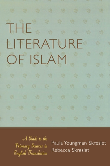 The Literature of Islam - A Guide to the Primary Sources in English Translation ebook by