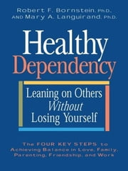 Healthy Dependency - Leaning on Others Without Losing Yourself ebook by Robert F. Bornstein, PhD,Mary A. Languirand, PhD