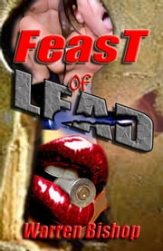 Feast of Lead ebook by Warren Bishop