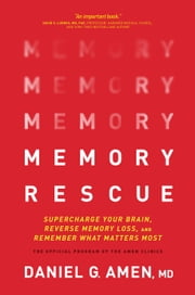 Memory Rescue - Supercharge Your Brain, Reverse Memory Loss, and Remember What Matters Most ebook by Dr. Daniel G. Amen