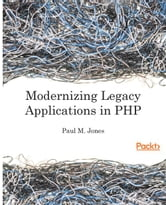 Modernizing Legacy Applications in PHP ebook by Paul M. Jones