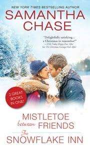 Mistletoe Between Friends / The Snowflake Inn ebook by Samantha Chase