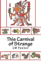 This Carnival of Strange ebook by LM Foster
