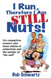 I Run, Therefore I Am STILL Nuts! ebook by Bob Schwartz