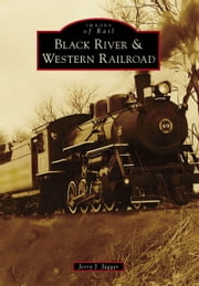Black River & Western Railroad ebook by Jerry J. Jagger