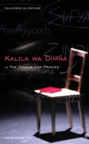 The Mirror for Princes: Kalila Wa Dimna ebook by Sulayman Al-Bassam