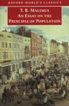 An Essay on the Principle of Population ebook by Thomas Malthus, Geoffrey Gilbert