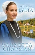 A Home for Lydia ebook by Vannetta Chapman