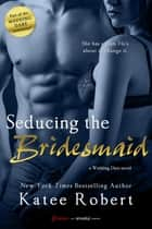 Seducing the Bridesmaid ebook by Katee Robert