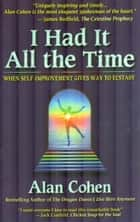 I Had It All the Time - When Self-Improvement Gives Way to Ecstasy ebook by Alan Cohen