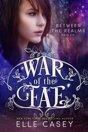 War of the Fae: Book 6 (Between the Realms) ebook by Elle Casey