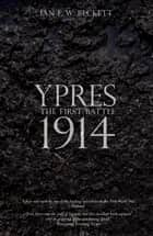 Ypres - The First Battle 1914 ebook by Ian Beckett