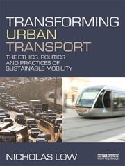 Transforming Urban Transport - From Automobility to Sustainable Transport ebook by Nicholas Low
