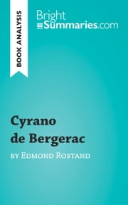 Cyrano de Bergerac by Edmond Rostand (Reading Guide) - Complete Summary and Book Analysis ebook by Bright Summaries