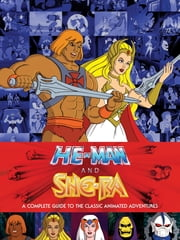 He-Man and She-Ra: A Complete Guide to the Classic Animated Adventures ebook by Various