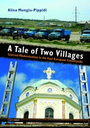 A Tale of Two Villages - Coerced Modernization in the East European Countryside ebook by Alina Mungiu-Pippidi
